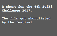 A short for the 48h SciFi Challenge 2017. The film got shortlisted by the festival.